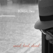 Bungalow 62 - MAD, BAD, DEAD