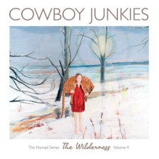 cowboy junkies THE NOMAD SERIES VOL.IV:THE WILDERNESS
