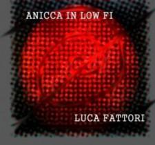 """Luca Fattori: """"Anicca in low fi"""