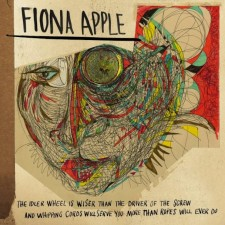 Fiona Apple THE IDLER WHEEL IS WISER THAN THE DRIVER OF THE SCREW AND WHIPPING CORDS WILL SERVE YOU MORE THAN ROPES WILL EVER DO 2012 Epic