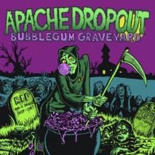 apache dropout bubblegum graveyard