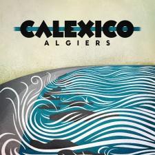 """Calexico """"Algiers"""" (City Slang"""
