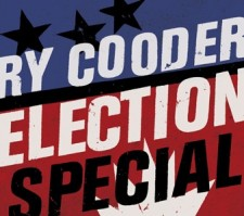 "Ry Cooder ""ELECTION SPECIAL"