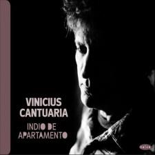 "Vinicius Cantuaria ""INDIO DE APARTAMENTO"