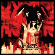 "East Rodeo ""MORNING CLUSTER""  24.9.2012 – Menart Records/El Gallo Rojo/Pulse"