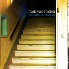 GIANCARLO FRIGIERI TOGLIAMOCI IL PENSIERO 6 Novembre 2012   Contro Records, New Model Label