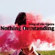 King of the Opera NOTHING OUTSTANDING 2012 La Famosa Etichetta Trovarobato
