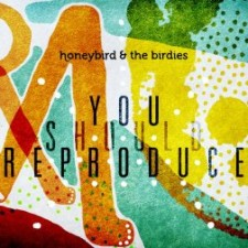 "Honeybird & The Birdies ""YOU SHOULD REPRODUCE"""