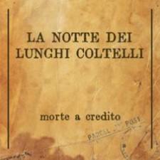 """LA NOTTE DEI LUNGHI COLTELLI  """"Morte A Credito"""" Black Candy/Audioglobe"""