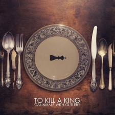 To Kill A King CANNIBALS WITH CUTLERY 2013 – Led Astray Music