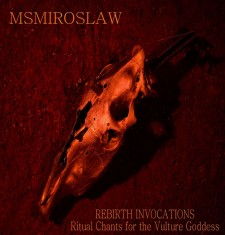 "M.S.Miroslaw ""Rebirth Invocations"" Ritual Chants for the Vulture Goddess, (Trasponsonic 31 Marzo 2013)"