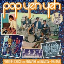 AA.VV. POP YEH YEH: PSYCHEDELIC ROCK FROM SINGAPORE AND MALAYSIA 1964-1970 Vol.1 2013 – Sublime Frequencies
