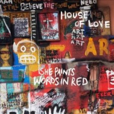 The House of Love SHE PAINTS THE WORDS IN RED 2013 Cherry Red