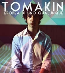 Tomakin: EPOPEA DI UNO QUALUNQUE (Uscita: 15/04/2013); The Prisoner Records.
