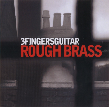 "3fingersguitar ""ROUGH BRASS"" (19 marzo 2013 Marsiglia Records/DreaminGorilla Records"