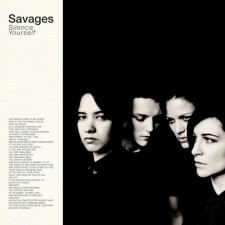 Savages – Silence yourself   (uscita 06/05/2013 – Matador Records