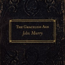 JOHN MURRY – THE GRACELESS AGE 02/04/2013 Evangeline Recording Co