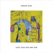 Nadine Shah LOVE YOUR DUM AND MAD 2013 – Apollo Records