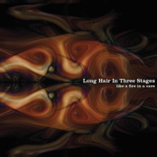 Long Hair in Three Stages LIKE A FIRE IN A CAVE