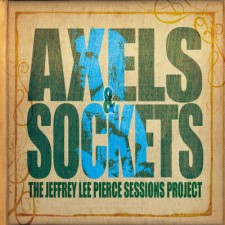 Artisti Vari_Axels & Sockets - The Jeffrey Lee Pierce Session Project