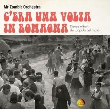 Mr Zombie Orchestra C'ERA UNA VOLTA IN ROMAGNA – DANZE TRIBALI DEL POPOLO DEL LISCIO