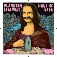 Plankton Dada Wave HAUS OF DADA