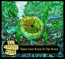 The Selfish Cales THROW YOUR WATCH TO THE WATER
