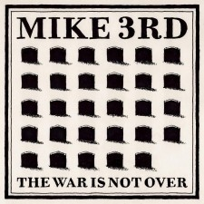 Mike 3rd THE WAR IS NOT OVER