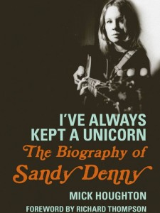Mick Houghton I'VE ALWAYS KEPT A UNICORN. THE BIOGRAPHY OF SANDY DENNY