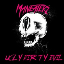 Maneaters UGLY DIRTY EVIL