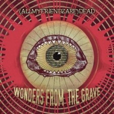 (AllMyFriendzAre)DEAD WONDERS FROM THE GRAVE