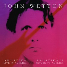 John Wetton AKUSTIKA-LIVE IN AMERIKA & AKUSTIKA II-RETURN TO AMERIKA