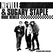 Neville & Sugary Staple - Rude  Rebels (cover)